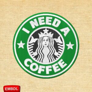 I Need a Coffee Starbucks Embroidery Design For Instant Download
